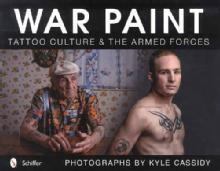 War Paint: Tattoo Culture & The Armed Forces by: Kyle Cassidy