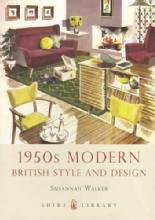 1950s Modern British Styles and Design by: Susannah Walker