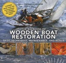 The Big Book of Wooden Boat Restoration: Basic Techniques, Maintenance, and Repair by: Thomas Larsson