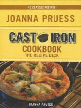 Cast Iron Cookbook: The Recipe Deck: 45 Classic Recipes by: Joanna Pruess