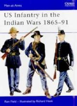 Men-at-Arms 438: US Infantry in the Indian Wars 1865-91 by: Ron Field