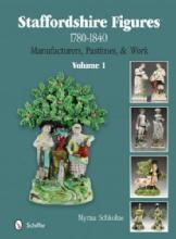 Staffordshire Figures 1780 to 1840 Volume 1: Manufacturers, Pastimes, & Work by: Myrna Schkolne