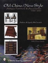 Old China/New Style: Antique Furniture by: Andrea & Lynde McCormick