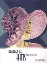 Decades of Hats: 1900s to the 1970s by: Sue Nightingale
