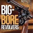 Big-Bore Revolvers by: Max Prasac
