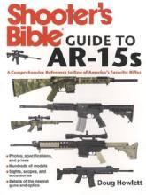 Shooter's Bible Guide to AR-15s by: Doug Howlett