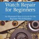 Watch Repair for Beginners: An Illustrated How-to-Guide for the Beginner Watch Repairer by: Harold C. Kelly