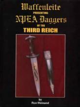 Waffenleite Presenting NPEA Daggers of the Third Reich by: Ron Weinand