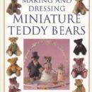 Making and Dressing Miniature Teddy Bears by: Julie K. Owen