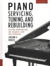 Piano Servicing, Tuning, and Rebuilding For the Professional, the Student, and the Hobbyist by: Arthur A. Reblitz