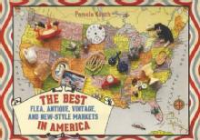 The Best Flea, Antique, Vintage and New-Style Markets in America by: Pamela Keech