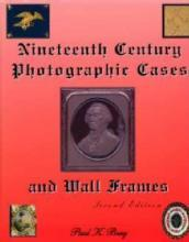 Nineteenth Century Photographic Cases & Wall Frames Second Edition by: Paul K. Berg