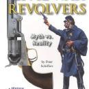 Civil War Revolvers: Myth vs. Reality by: Peter Schiffers