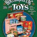 Housekeeping Toys from Metal to Plastic 1870-1970 by: Margaret Wright