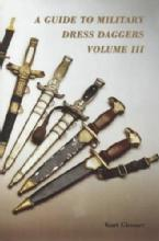 A Guide to Military Dress Daggers, Volume 3 by: Kurt Glemser