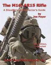 The M16 / AR15 Rifle: A Shooter's and Collector's Guide, 4th Ed by: Joe Poyer