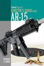 GunDigest Shooter's Guide to the AR-15 by: Richard A. Mann