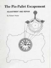 The Pin-Pallet Escapement: Adjustment & Repair by: Robert Porter