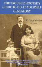 The Troubleshooter's Guide to Do-It-Yourself Genealogy, 3rd Ed by: W. Daniel Quillen