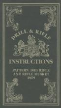 Drill & Rifle Instructions: Pattern 1853 Rifle and Rifle Musket 1859