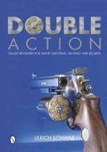 Double Action: Classic Revolvers for Target Shooting, Hunting, and Security by: Ulrich Schwab
