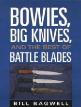 Bowies, Big Knives, & the Best of Battle Blades by: Bill Bagwell