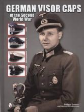 German Visor Caps of the Second World War by: Guilhem Touratier and Laurent Charbonneau