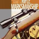 GunDigest Shooter's Guide to Rifle Marksmanship by: Peter Lessler