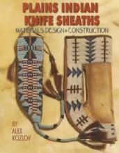 Plains Indian (Beaded) Knife Sheaths - Materials, Design & Construction by: Alex Kozlov