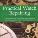 Practical Watch Repairing (550 illustrations) by: Donald de Carle