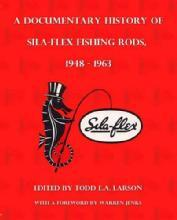 A Documentary History of Sila-Flex Fishing Rods 1948-1963 by: Todd E. A. Larson