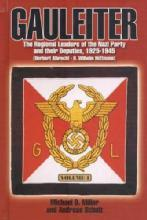 Gauleiter: Regional Leaders of the Nazi Party 1925-1945 Vol 1 by: Michael Miller, Andreas Schulz