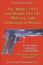 The Model 1911 and Model 1911A1 Military and Commercial Pistols, 2nd Ed by: Joe Poyer