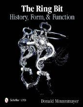 The (Horse) Ring Bit: History, Form, & Function by: Donald Minzenmayer
