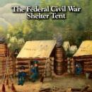 The Federal Civil War Shelter Tent by: Frederick Gaede