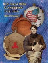 US Army & Militia Canteens 1775-1910 by: Mike O'Donnell