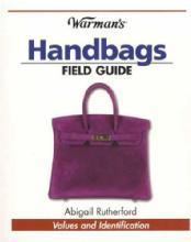Warman's Handbags Field Guide by: Abigail Rutherford (Vintage Luxury Brands)