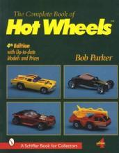 The Complete Book of Hot Wheels, 4th Ed by: Bob Parker