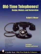 Antique Telephones: Design, History & Restoration by: Ralph Meyer
