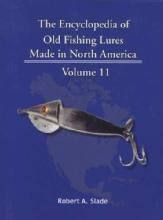 The Encyclopedia of Old Fishing Lures Made in North America, Volume 11: M-Mid by: Robert A. Slade