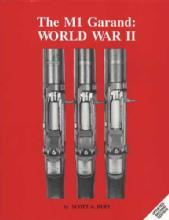 The M1 Garand: WWII - Vol. 1 (Springfield & Winchester Rifles) by: Scott A Duff