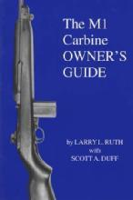 The M1 Carbine Owner's Guide (Springfield Rifle) by: Larry Ruth, Scott Duff