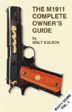 The M1911 Complete Owner's Guide by: Walt Kuleck