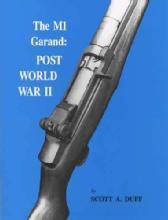 The M1 Garand: Post WWII - Vol. 2 (Springfield, IHC, & HRA Rifles) by: Scott A Duff