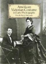American Victorian Costume in Early Photographs by: Priscilla Harris Dalrymple