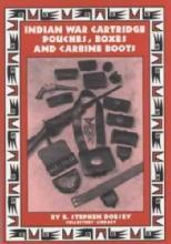 Indian War Cartridge Pouches, Boxes, Carbine Boots by: R Stephen Dorsey