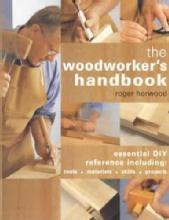 The Woodworker's Handbook by: Roger Horwood