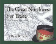 The Great Northwest Fur Trade 1763-1850 (Western Frontier) by: Ryan Gale