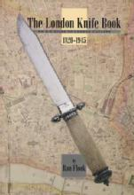 The London Knife Book: An A-Z Guide to London Cutlers 1820-1945 by: Ron Flook