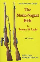 The Mosin-Nagant Rifle, 6th Ed by: Terence Lapin